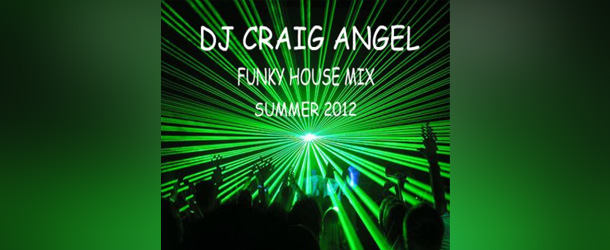 DJ Craig Angel – Funky House Mix Summer 2012